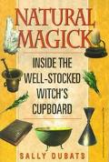 Natural Magic: Inside the Well-Stocked Witch's Cupboard - Sally Dubats - Paperback