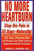 No More Heartburn Stop the Pain in 30 Days--Naturally!  The Safe, Effective Way to Prevent a...