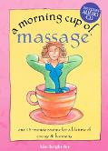 Morning Cup of Massage One 15-Minute Routine For A Lifetime of Energy & Harmony