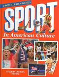 Sport in American Culture From Ali to X-Games