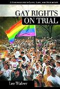 Gay Rights on Trial A Sourcebook with Cases, Laws, and Documents