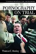 Pornography on Trial A Handbook With Cases, Laws, and Documents