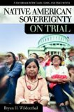 Native American Sovereignty on Trial: A Handbook with Cases, Laws, and Documents
