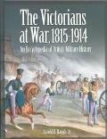 Victorians at War, 1815-1914 An Encyclopedia of British Military History