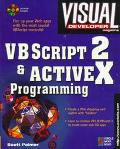Vbscript 2 and Activex Programming: Master the Art of Creating Interactive Web Pages - Scott...