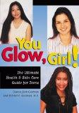 You Glow Girl! The Ultimate Health & Skin Care Guide for Teens