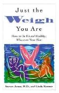 Just the Weigh You Are: How to Be Fit and Healthy, Whatever Your Size - Steven Jonas - Hardc...