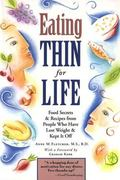 Eating Thin for Life Food Secrets & Recipes from People Who Have Lost Weight & Kept It Off