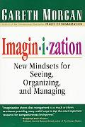 Imagin-I-Zation New Mindsets for Seeing, Organizing and Managing