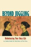 Beyond Juggling Rebalancing Your Busy Life