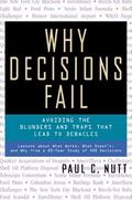 Why Decisions Fail Avoiding the Blunders and Traps That Lead to Decision Debacles