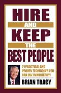 Hire and Keep the Best People 21 Practical and Proven Techniques You Can Use Immediately!