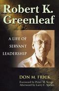 Robert K. Greenleaf A Life of Servant Leadership