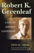Robert K. Greenleaf A Life of Servant Leadership