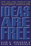 Ideas Are Free How the Idea Revolution Is Liberating People and Transforming Organizations