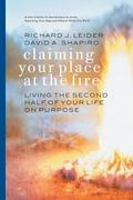 Claiming Your Place at the Fire Living the Second Half of Your Life on Purpose