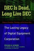 Dec Is Dead, Long Live Dec The Lasting Legacy of Digital Equipment Corporation