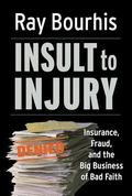 Insult to Injury Insurance, Fraud, And the Big Business of Bad Faith