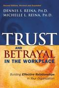Trust & Betrayal in the Workplace Building Effective Relationships in your Organization