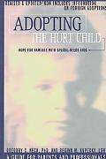 Adopting the Hurt Child Hope for Families With Special-Needs Kids  A Guide for Parents and P...