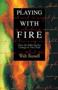 Playing With Fire How the Bible Ignites Change in Your Soul