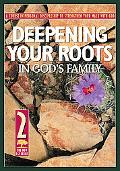 Deepening Your Roots in God's Family A Course in Personal Disipleship to Strengthen Your Wal...