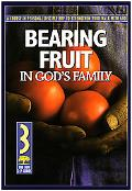Bearing Fruit in God's Family A Course in Personal Disipleship to Strengthen Your Walk With God
