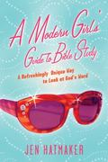 Modern Girl's Guide to Bible Study A Refreshingly Unique Way to Look at God's Word