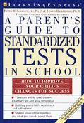 A Parent's Guide to Standardized Tests: A Practical Guide to Your Child's Success