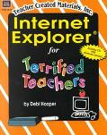Microsoft Internet Explorer for Terrified Teachers