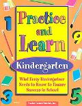 Practice and Learn-Kindergarten What Every Kindergartner Needs to Know to Ensure Success