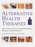 Alternative Health Therapies The Complete Guide to Aromatherapy, Massage, and Reflexology