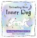 Unleashing Your Inner Dog Your Best Friend's Guide to Life