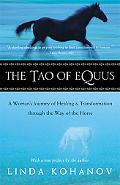 Tao of Equus A Woman's Journey of Healing and Transformation Through the Way of the Horse