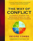 Way of Conflict Elemental Wisdom for Resolving Disputes and Transcending Differences