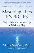 Mastering Life's Energies Simple Steps to a Luminous Life at Work and Play