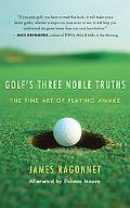 Golf's Three Noble Truths The Fine Art of Playing Awake