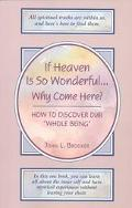 If Heaven Is So Wonderful...Why Come Here How to Discover Our
