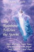 Rainbow Follows the Storm How to Obtain Inner Peace by Connecting With Angels And Deceased L...