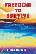 Freedom to Survive : A Visionary Novel