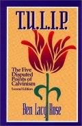 T.U.L.I.P The Five Disputed Points of Calvinism
