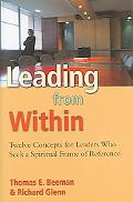 Leading from Within Twelve Concepts for Leaders Who Seek a Spiritual Frame of Reference