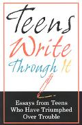 Teens Write Through It Essays from Teens Who Have Triumphed over Trouble