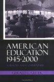 American Education 1945-2000 A History and Commentary