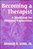 Becoming a Therapist A Workbook for Personal Exploration