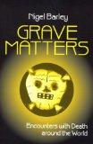 Grave Matters Encounters With Death Around the World
