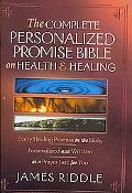 Complete Personalized Promise Bible on Health and Healing Every Promise in the Bible, from G...