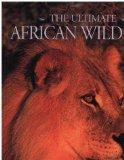 Ultimate African Wildlife - Nigel Denis - Hardcover