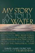 My Story as Told by Water: Confessions,Druidic Rants,Reflections,Bird-Watchings,Fish-Stalkin...