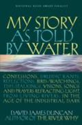 My Story As Told by Water Confessions, Druidic Rants, Reflections, Bird-Watchings, Fish-Stal...